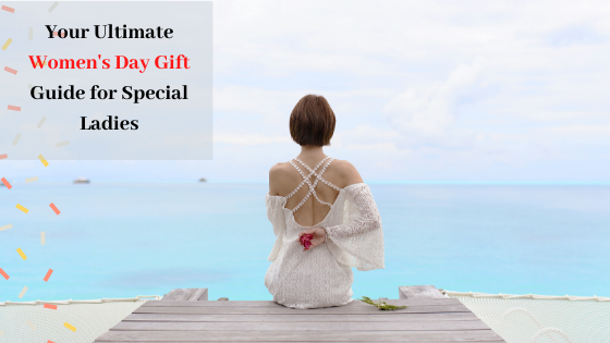 Women's Day Gift Guide for Special Ladies