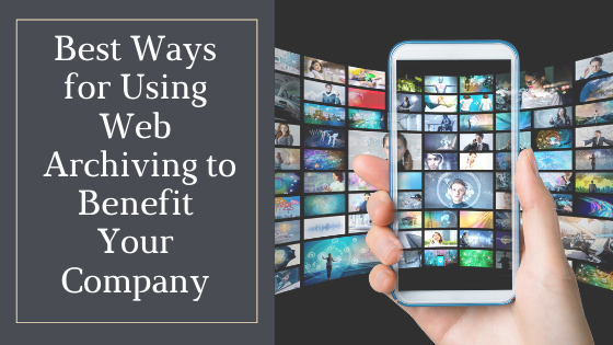 Best Ways for Using Web Archiving to Benefit Your Company