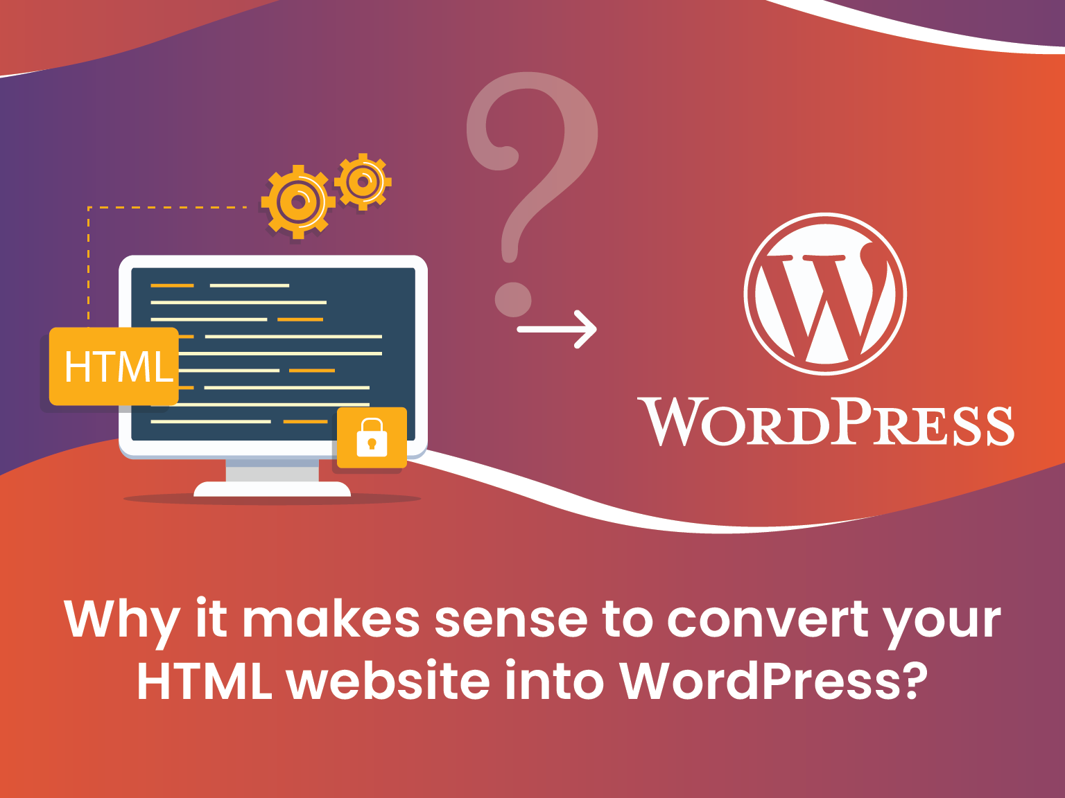 Why-it-makes-sense-to-convert-your-HTML-website-into-WordPress