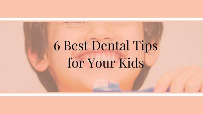 6 Best Dental Tips for Your Kids