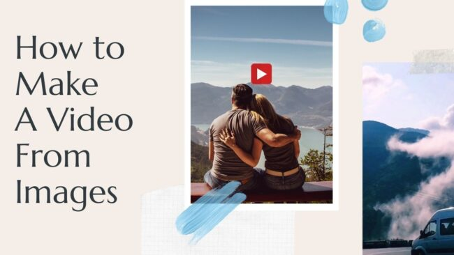 How to Make a Video from Images? A Comprehensive Guide!