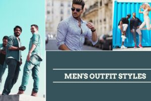 Men's Outfit Styles: What to Choose? 5 Trendy Options