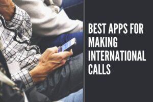 13 Best Apps for Making International Calls