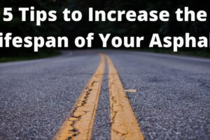 5 Tips to Increase the Lifespan of Your Asphalt