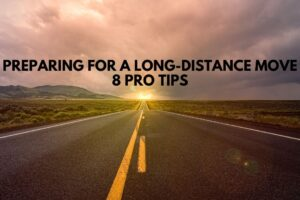 Preparing For a Long-Distance Move: 8 Pro Tips