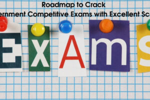 Roadmap to Crack Government Competitive Exams with Excellent Scores