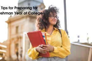 Three Tips for Preparing for Your Freshman Year of College