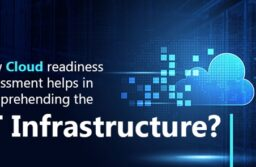 How Cloud readiness assessment helps in comprehending the IT infrastructure?