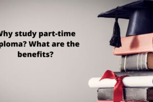 Why study part-time diploma? What are the benefits?