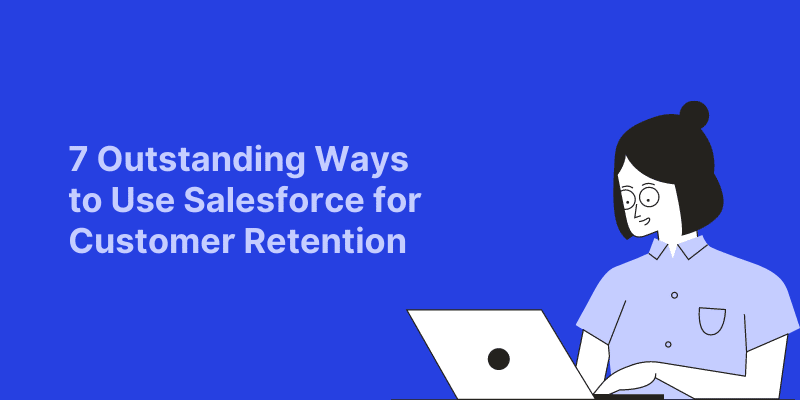 7-Outstanding-Ways-to-Use-Salesforce-for-Customer-Retention