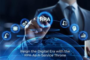 Reign the Digital Era with the RPA-As-A-Service Throne